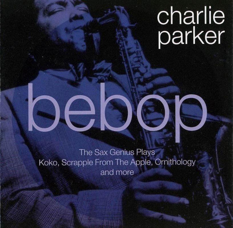 Charlie Parker: Bebop Jazz 1939-1945